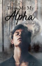 Trust me my alpha (under editing) by Loukeyy