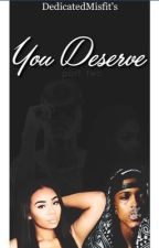 You Deserve 2 by DedicatedMisfit
