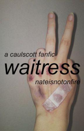 waitress - a caulscott fanfic by nateisnotonfire
