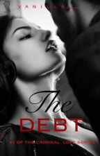 The Debt. ( A Criminal Love Story #1) by vanilla___