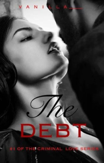 The Debt. ( A Criminal Love Story #1)