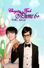 [Tỉ Hoành] CHUYỆN TÌNH IPHONE 6+ by Xiaogui1002