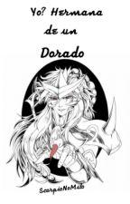 ¿Yo? hermana de un Dorado by ScorpioNoMilo