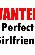 Wanted: Perfect Girlfriend by Awestrucked