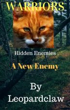 Warriors Hidden Enemies: A New Enemy - REWRITING by Leopardclaw