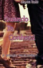 Quando Te Conheci -1° Livro (Reeditando) by LaysaReis_