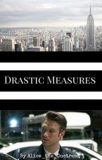 Drastic Measures ( A Law and Order:SVU Fanfiction) by Alice_the_Doctress
