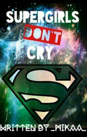 Supergirls don't cry by _mikaa_