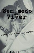Sem medo de viver [EM REVISÃO] by Lala_FTR