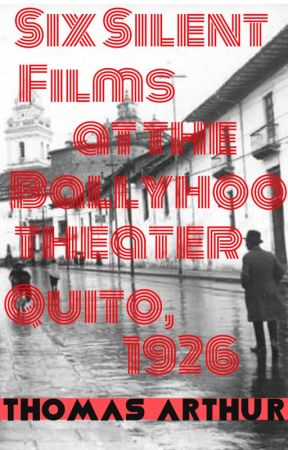 six silent films at the ballyhoo theater, quito 1926 by irishtaf