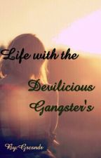 Life with the Devilicious Gangster's (Watty's 2016) by Grcsndr