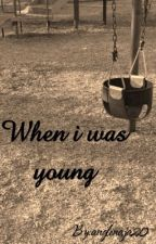 When i was young by anglenaja20