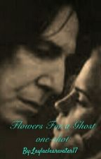 Flowers For a Ghost by May_Snape-Holmes