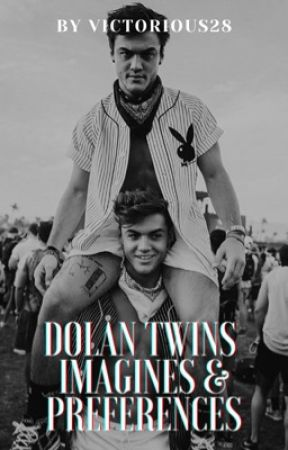 ✦ Dolan Twins Imagines & Preferences ✧ *ON HOLD* by victorious28