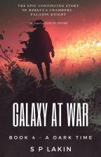 GALAXY AT WAR - Book 4 - A Dark Time by SimonLakin