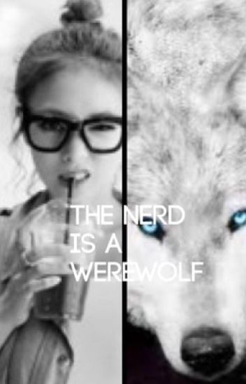 The nerd is a werewolf
