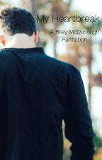 My Heartbreak || A Riley McDonough Fanfiction by byemcdunna