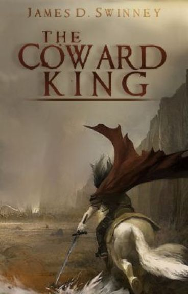 The Coward King Part One: Rewrites by JamesDSwinney
