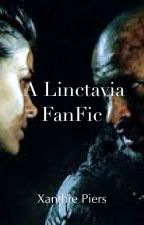 Passion Untold: A Linctavia FanFic by XANTHIEPIERS15