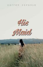His Maid (A Darren Espanto Fanfiction) by itsgraceyy