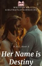 H.A.S. #2: Her Name is Destiny [Completed] by GirlThatLovesWriting