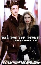 Who are you, really? (Barry Allen ff) by CapFlarrowStilinski