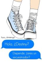 Hola,¿Destiny? (Borrador) by Flowerstop_