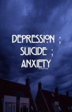 Depression ; Suicide ; Anxiety by 5soswhoop