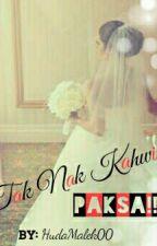 Tak Nak Kahwin Paksa!!! by HudaMalek00