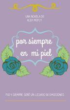 Por siempre en mi piel by alehmcfly