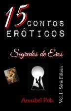 15 Contos Eróticos / Segredos de Eros (Vol. 1 - Série Fifteen) - COMPLETO by annabelpola