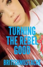 Turning the Rebel Good by BritishMustache