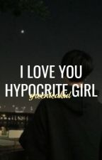 I Love You Hypocrite Girl    xmh [Re-Writing] by greenteakid