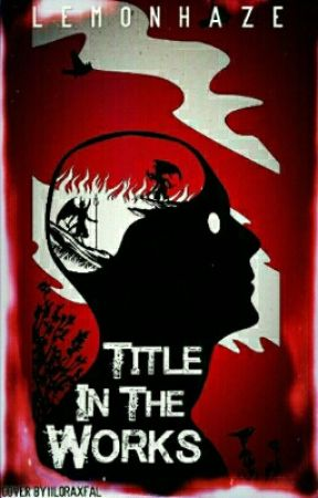 Title In The Works by Lemon-Haze
