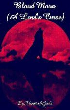 Blood Moon (A Lord's Curse) by MemoirsofaGeisha