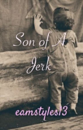 Son of A Jerk (A Short Story) by eamstyles13
