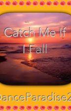 Catch Me If I Fall by DanceParadise21