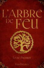 L'Arbre de Feu - Livre 1 [V2] by JoanDelaney