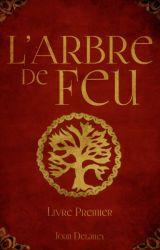 L'Arbre de Feu - Livre 1 by JoanDelaney