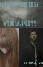 I'm getting adopted by...... Taylor Lautner?!?! by kaitlyn_16
