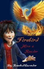 Firebird (Hiro x Reader) by RosebudLavender