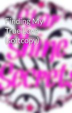 Finding My True Love (softcopy) by StarShineSecrets