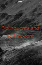 Delinquents and the Innoncent by 2freekywriterz