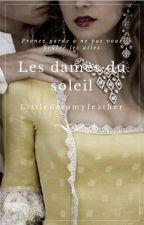 Les dames du soleil (En Correction et réécriture) by Littledreamyfeather