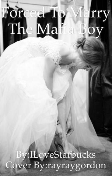 Forced To Marry The Mafia Boy