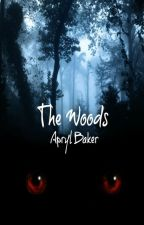 The Woods by AprylBaker7