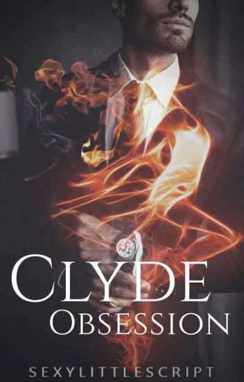 Clyde Sandford Obsession (COMPLETED) (EDITED)