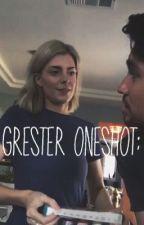 grester one shots; by canyoueveninternet