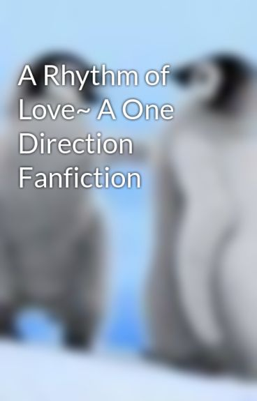 A Rhythm of Love~ A One Direction Fanfiction by ImY0urS