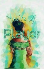 You're A Player by tumblxlina